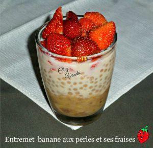 Recette Entremets banane  aux perles et ses fraises