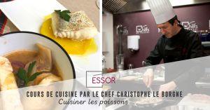 Recette Cours de cuisine à Essor par le Chef Christophe Le Borgne : cuisiner les poissons