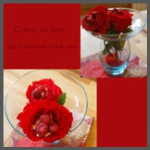 Recette C ur de rose aux framboises et à la rose par Morgane