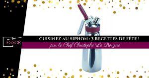 Recette Cuisine au siphon par le Chef Christophe Le Borgne