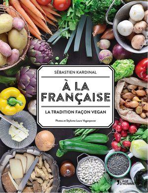 Recette Cuisine vegan : a la française, la tradition façon vegan